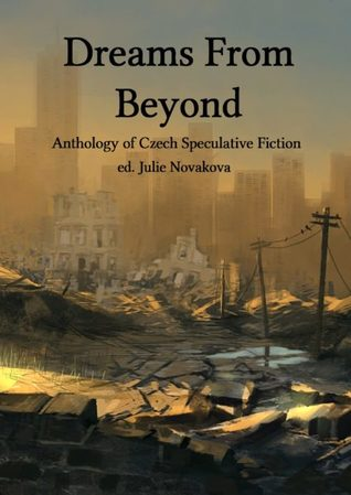 Dreams From Beyond: Anthology of Czech Speculative Fiction