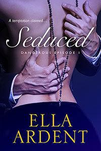 Seduced (Dangerous, #1) by Ella Ardent