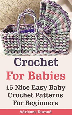 Crochet For Babies 15 Nice Easy Baby Crochet Patterns For Beginners