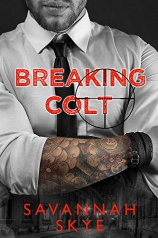 Breaking Colt (A Capestrana Crime Family Novel) dark, mafia, bad-boy romance by Savannah Skye