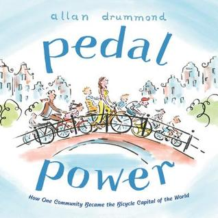 Pedal Power: How One Community Became the Bicycle Capital of the World - Allan Drummond