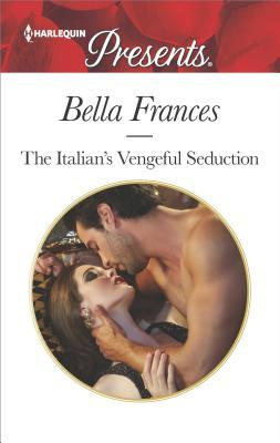The Italian's Vengeful Seduction by Bella Frances
