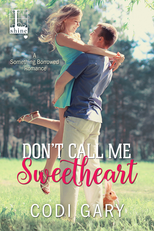Don't Call Me Sweetheart (Something Borrowed #1)