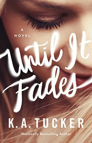 Until It Fades: A Novel by K.A. Tucker
