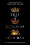 Tres coronas oscuras by Kendare Blake