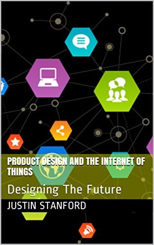 Product Design And The Internet Of Things: Designing The Future