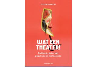 Wat een theater! Politiek in tijden van populisme en technocratie