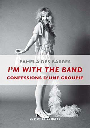 I'm With the Band: Confessions d'une groupie