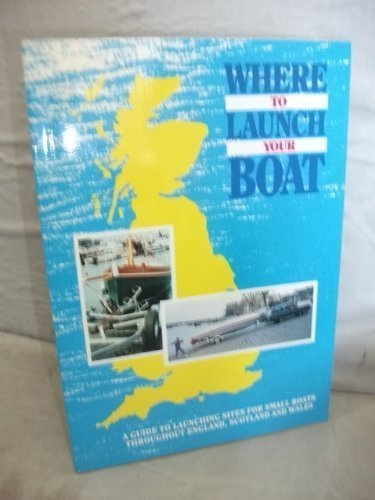 Where to Launch Your Boat: A Selective Guide to Launching Sites in England, Scotland and Wales