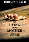 The Dying of the Mother Seed