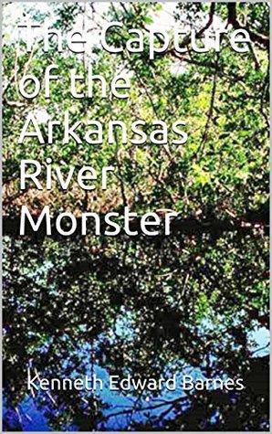 The Capture of the Arkansas River Monster