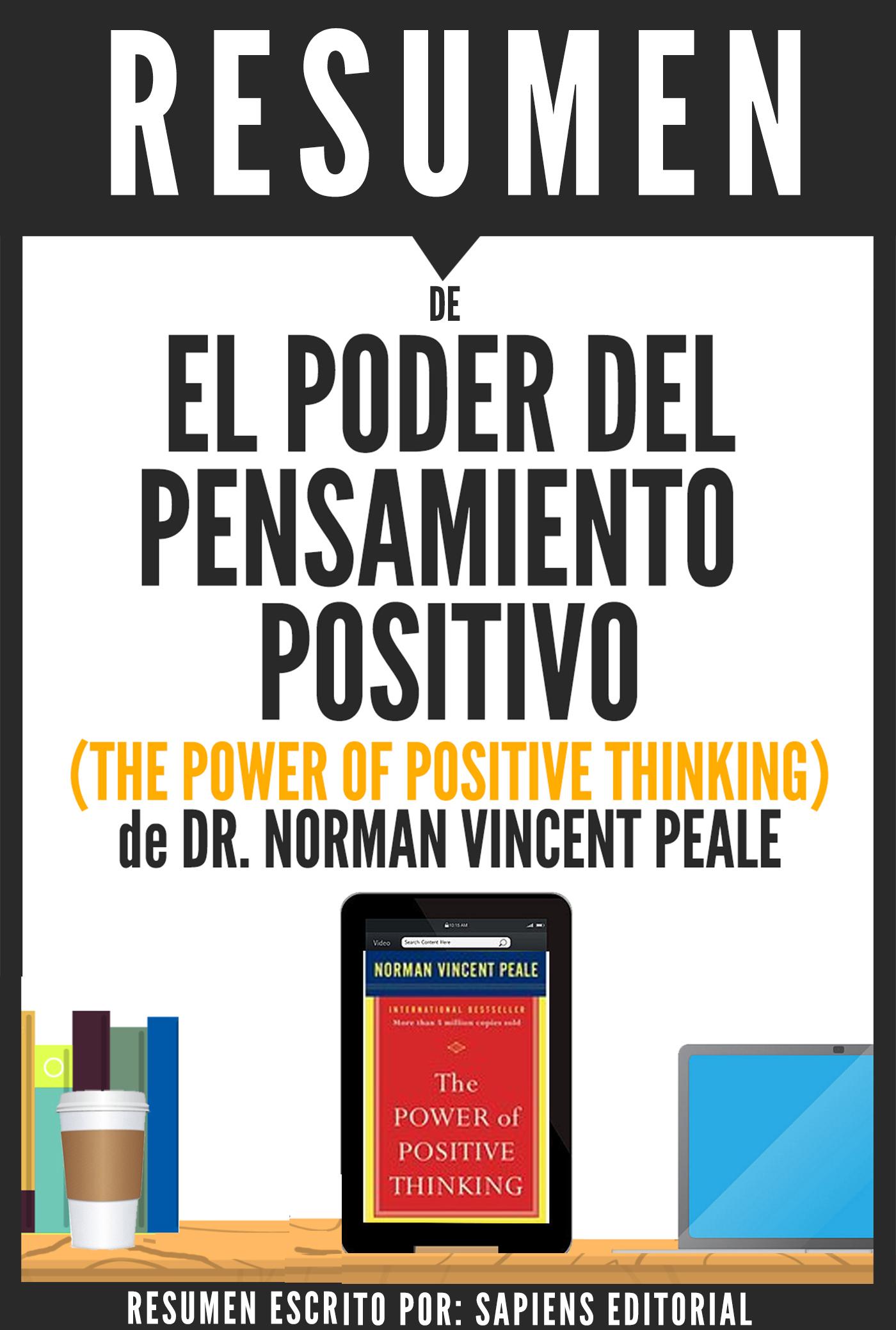 El Poder del Pensamiento Positivo (The Power of Positive Thinking): Resumen del Libro de Norman Vincent Peale
