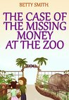 The Case Of The Missing Money At The Zoo by Betty Smith