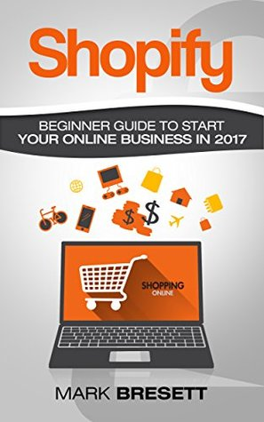 Shopify: Beginner Guide To Start Your Online Business In 2017