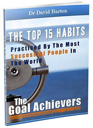 The Top 15 Habits: Practiced By The Most Successful People In The World