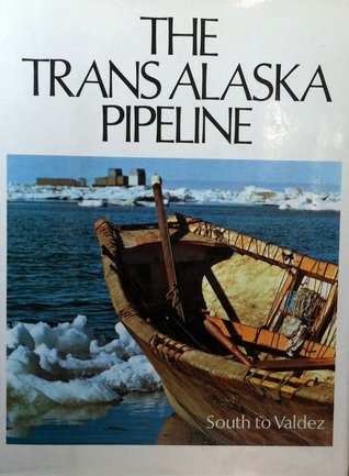 The Trans Alaska Pipeline Volume 2: South to Valdez