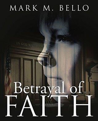 Betrayal of Faith by Mark M. Bello
