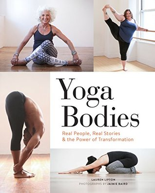 Ebook Yoga Bodies: Real People, Real Stories, & the Power of Transformation by Lauren Lipton TXT!