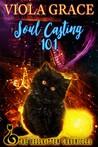 Soul Casting 101 (Hellkitten Chronicles, #1)