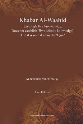 Khabar Al-Waahid (the Single Line Transmission): Khabar Al Waahid Does Not Establish 'ilm and It Is Not Taken in the 'aqaid
