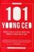 101 Young CEO: Menggali Rahasia Sukses 101 Pebisnis Muda Indonesia Di Bawah Umur 30 Tahun