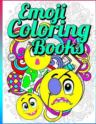 Emoji Coloring Book: Emoji Coloring Book: Emoji Coloring Book Collection 2017: World of Emojis: Coloring Books for Boys, Coloring Books for Girls, Coloring Books for Kids Ages 2-4, 4-8, 9-12, Teens & Adults