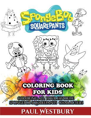 Spongebob Squarepants Coloring Book for Kids: Coloring All Your Favorite Spongebob Squarepants Characters