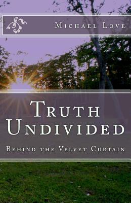 Truth Undivided: Behind the Velvet Curtain