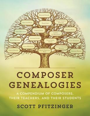 Composer Genealogies: A Compendium of Composers, Their Teachers, and Their Students