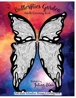 Butterflies Garden: Anti-Stress Relaxation Therapy Coloring Book (for Adults and Children's); The Magic of Butterflies
