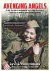 Avenging Angels: The Young Women of the Soviet Union's WWII Sniper Corps