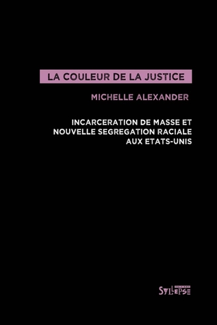 La Couleur de la justice. Incarcération de masse et nouvelle ségrégation raciale aux Etats-Unis