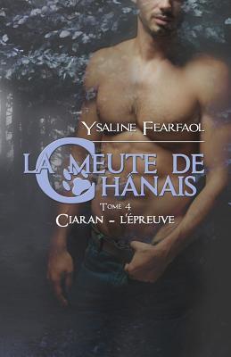 La Meute de Chanais Tome 4: Ciaran - L'Epreuve
