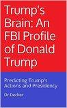 Trump's Brain by Dr. Decker