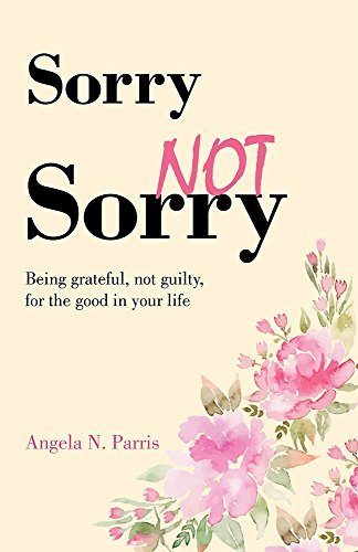 Sorry Not Sorry: Being grateful, not guilty, for the good in your life