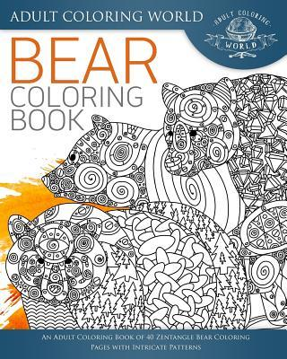 Bear Coloring Book: An Adult Coloring Book of 40 Zentangle Bear Coloring Pages with Intricate Patterns