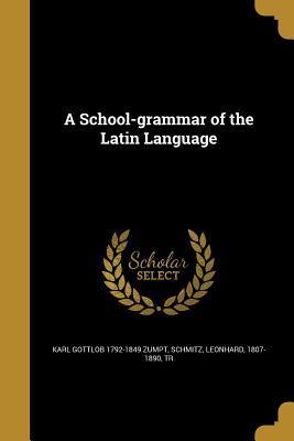 A School-Grammar of the Latin Language