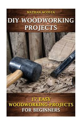 DIY Woodworking Projects: 17 Easy Woodworking Projects for Beginners