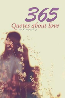 365 Quotes about Love: Quotes Love 365 Day Quotes about Love