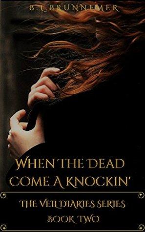 When the Dead Come A Knockin' (The Veil Diaries, #2)
