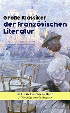 Große Klassiker der französischen Literatur: 40+ Titel in einem Band: Die Elenden, Der Graf von Monte Christo, Die Kameliendame, Die Prinzessin von Clèves, ... Gefährliche Liebschaften...