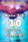 When Did Thirty Become Such a Big Deal by Alessandra Ebulu