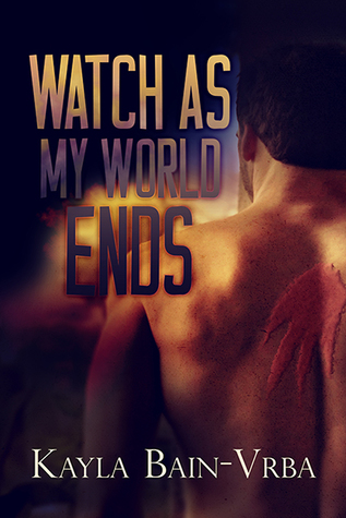 Book Review: Watch as My World Ends by Kayla Bain-Vrba