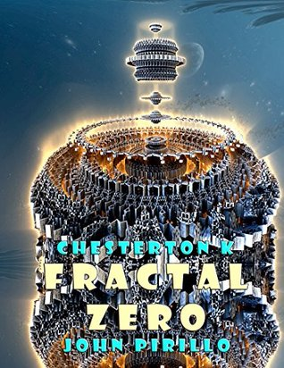 Chesterton K: Fractal Zero: The science of tomorrow is the reality of his today and he intends to do something wonderful that is science fiction to the rest of us.