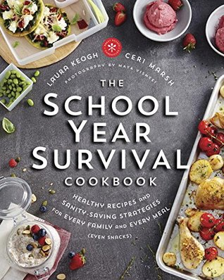 The School Year Survival Cookbook: Healthy Recipes and Sanity-Saving Strategies for Every Family and Every Meal