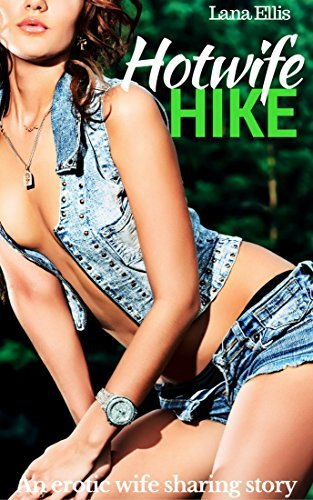 Hotwife Hike: An Erotic Wife Sharing Story