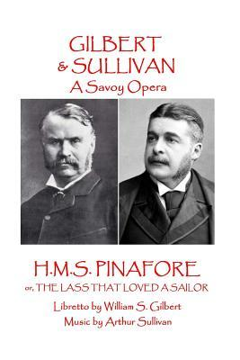 W.S. Gilbert & Arthur Sullivan - H.M.S. Pinafore: Or, the Lass That Loved a Sailor