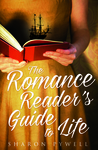 The Romance Reader's Guide to Life: A Novel