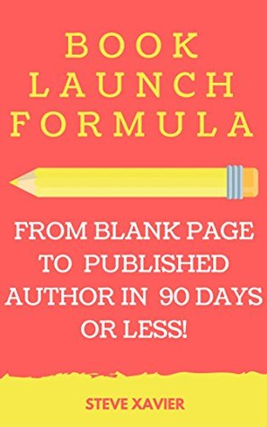 Book Launch Formula: How To Go From Blank Page to Published Author In 90 Days or Less!
