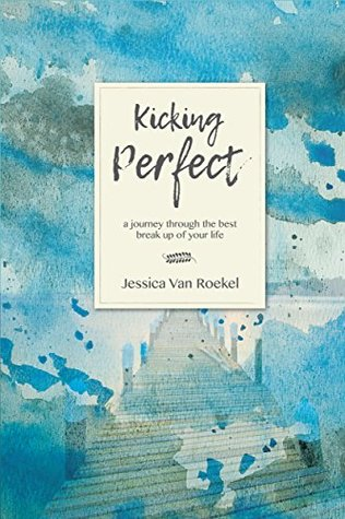 Kicking Perfect: A Journey Through the Best Break Up of Your Life